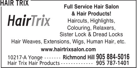 Hair Trix (905-884-5016) - Annonce illustrée======= - & Hair Products! Haircuts, Highlights, Colouring, Relaxers, Sister Lock & Dread Locks Hair Weaves, Extensions, Wigs, Human Hair, etc. www.hairtrixsalon.com Full Service Hair Salon