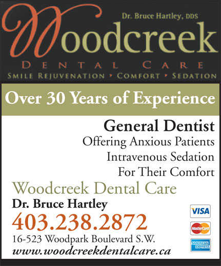 Woodcreek Dental Care (403-238-2872) - Display Ad - Over 30 Years of Experience General Dentist Offering Anxious Patients Intravenous Sedation For Their Comfort Woodcreek Dental Care Dr. Bruce Hartley 403.238.2872 16-523 Woodpark Boulevard S.W. www.woodcreekdentalcare.ca