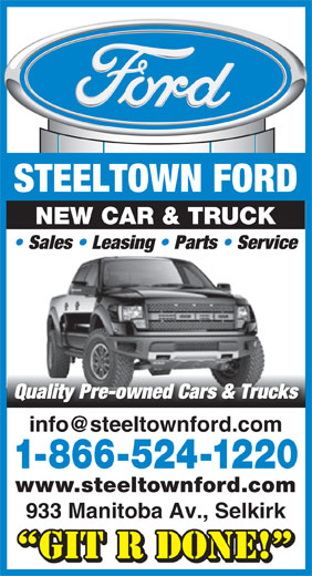 Steeltown Ford Sales 1980 Ltd (204-482-3841) - Annonce illustrée======= - STEELTOWN FORD NEW CAR & TRUCK Sales   Leasing   Parts   Service Quality Pre-owned Cars & Trucks 1-866-524-1220 www.steeltownford.com 933 Manitoba Av., Selkirk GIT R DONE!