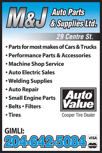 M & J Auto Parts (204-642-5084) - Display Ad - Cooper Tire Dealer Tires GIMLI: 204-642-5084 & Supplies Ltd. M&J 29 Centre St. Parts for most makes of Cars & Trucks Performance Parts & Accessories Machine Shop Service Auto Electric Sales Welding Supplies Auto Repair Auto Parts Small Engine Parts Belts   Filters
