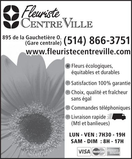 Fleuriste Centre Ville (514-866-3751) - Display Ad - (514) 866-3751 (Gare centrale) www.fleuristecentreville.com Fleurs écologiques, équitables et durables Satisfaction 100% garantie Choix, qualité et fraîcheur sans égal Commandes téléphoniques Livraison rapide (Mtl et banlieues) 895 de la Gauchetière O. LUN - VEN : 7H30 - 19H SAM - DIM  : 8H - 17H