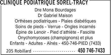 Clinique Podiatrique Sorel-Tracy (450-746-7433) - Annonce illustrée======= - Orthèses podiatriques - Plaies diabétiques Soins de pieds - Verrue - Ongles incarnés Épine de Lenoir - Pied d'athlète - Fasciite Onychomycoses (champignons) et plus Enfants - Adultes - Aînés - 450-746-PIED (7433) Dr Gabriel Maison Dre Mona Bourdages