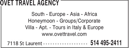 Ovet Travel Agency (514-495-2411) - Display Ad - South - Europe - Asia - Africa Honeymoon - Groups/Corporate Villa - Apt. - Tours in Italy & Europe www.ovettravel.com  South - Europe - Asia - Africa Honeymoon - Groups/Corporate Villa - Apt. - Tours in Italy & Europe www.ovettravel.com