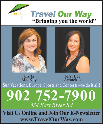 Travel Our Way Inc (902-752-7900) - Annonce illustrée======= - Carla Terri Lee MacKay Arbuckle Sun Vacations, Europe, Sports and Concerts we do it all! 902 752-7900 534 East River Rd Visit Us Online and Join Our E-Newsletter www.TravelOurWay.com