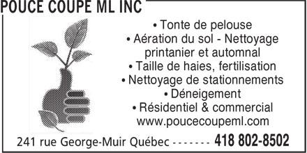 Pouce Coupe ML Inc (418-802-8502) - Annonce illustrée======= - • Tonte de pelouse printanier et automnal • Taille de haies, fertilisation • Nettoyage de stationnements • Déneigement • Résidentiel & commercial www.poucecoupeml.com • Aération du sol - Nettoyage