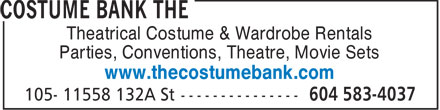 The Costume Bank (604-583-4037) - Display Ad - Theatrical Costume & Wardrobe Rentals Parties, Conventions, Theatre, Movie Sets www.thecostumebank.com  Theatrical Costume & Wardrobe Rentals Parties, Conventions, Theatre, Movie Sets www.thecostumebank.com