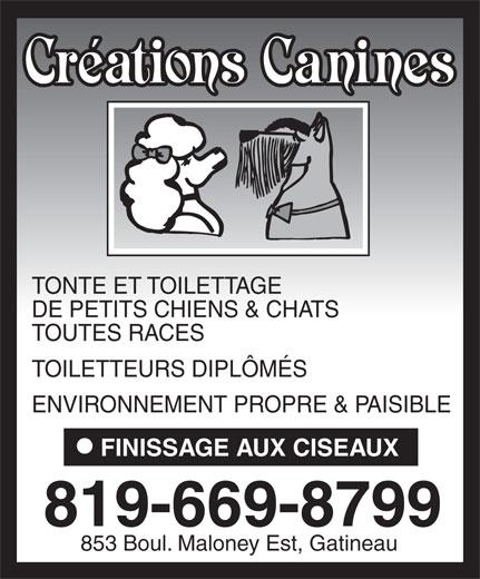 Créations Canines (819-669-8799) - Annonce illustrée======= - TONTE ET TOILETTAGE TONTE ET TOILETTAGE DE PETITS CHIENS & CHATS TOUTES RACES TOILETTEURS DIPLÔMÉS ENVIRONNEMENT PROPRE & PAISIBLE FINISSAGE AUX CISEAUX 819-669-8799 853 Boul. Maloney Est, Gatineau DE PETITS CHIENS & CHATS TOUTES RACES TOILETTEURS DIPLÔMÉS ENVIRONNEMENT PROPRE & PAISIBLE FINISSAGE AUX CISEAUX 819-669-8799 853 Boul. Maloney Est, Gatineau