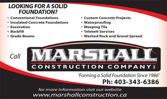 Marshall Construction Co Inc (403-343-6386) - Display Ad - Washed Rock and Gravel Spread Call LOOKING FOR A SOLID FOUNDATION? Conventional Foundations Custom Concrete Projects Insulated Concrete Foundations Waterproofing Excavation Weeping Tile Backfill Telebelt Services Grade Beams 'Forming a Solid Foundation Since 1986' Ph: 403-343-6386 for more information visit our website www.marshallconstruction.ca