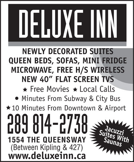 Deluxe Inn (416-252-5205) - Annonce illustrée======= - NEWLY DECORATED SUITES QUEEN BEDS, SOFAS, MINI FRIDGE MICROWAVE, FREE H/S WIRELESS NEW 40  FLAT SCREEN TVS Free Movies    Local Calls Minutes From Subway & City Bus 10 Minutes From Downtown & Airport 289 814-2738 1554 THE QUEENSWAY (Between Kipling & 427) www.deluxeinn.ca