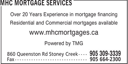 MHC Mortgage Services (905-309-3339) - Annonce illustrée======= - Over 20 Years Experience in mortgage financing Residential and Commercial mortgages available www.mhcmortgages.ca Powered by TMG Over 20 Years Experience in mortgage financing Residential and Commercial mortgages available www.mhcmortgages.ca Powered by TMG