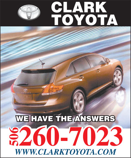 Clark Toyota (506-452-2200) - Annonce illustrée======= - CLARK TOYOTA WE HAVE THE ANSWERS 260-7023 506 WWW.CLARKTOYOTA.COM