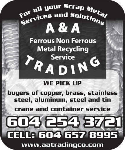 A & A Trading Co (604-254-3721) - Annonce illustrée======= - For all your Scrap Metal Services and Solutions WE PICK UP buyers of copper, brass, stainless steel, aluminum, steel and tin crane and container service 604 254 3721604 254 3721 www.aatradingco.com WE PICK UP buyers of copper, brass, stainless steel, aluminum, steel and tin crane and container service 604 254 3721604 254 3721 www.aatradingco.com For all your Scrap Metal Services and Solutions