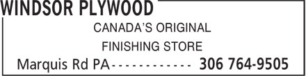 Windsor Plywood (306-764-9505) - Annonce illustrée======= - CANADA'S ORIGINAL FINISHING STORE CANADA'S ORIGINAL FINISHING STORE