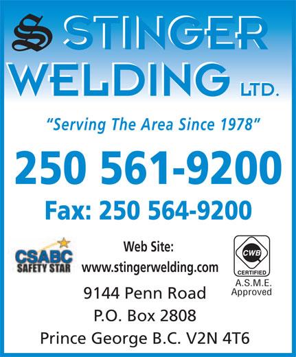 Stinger Welding Ltd (250-561-9200) - Annonce illustrée======= - STINGER STINGER WELDING LTD. LTD. WELDING Serving The Area Since 1978 250 561-9200 Fax: 250 564-9200 Web Site: www.stingerwelding.com A.S.M.E. Approved 9144 Penn Road P.O. Box 2808 Prince George B.C. V2N 4T6