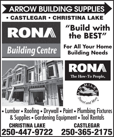 Arrow Building Supplies Ltd (250-365-2175) - Display Ad - CASTLEGAR   CHRISTINA LAKE Build with the BEST For All Your Home Building Needs Lumber   Roofing   Drywall   Paint   Plumbing Fixtures & Supplies   Gardening Equipment   Tool Rentals CHRISTINA LAKECASTLEGAR 250-447-9722250-365-2175