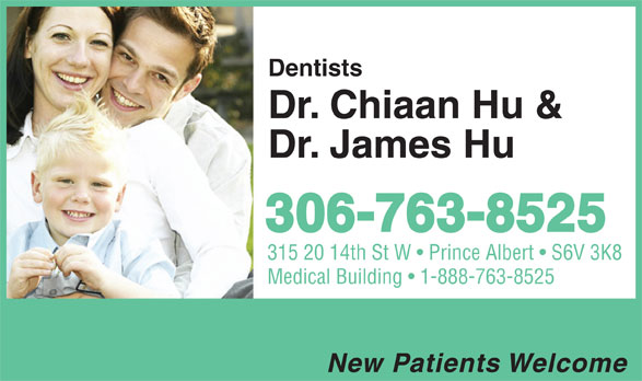 Hu Chiaan & James Drs (306-763-8525) - Display Ad - Dentists Dr. Chiaan Hu & Dr. James Hu 306-763-8525 315 20 14th St W   Prince Albert   S6V 3K8 Medical Building   1-888-763-8525 New Patients Welcome