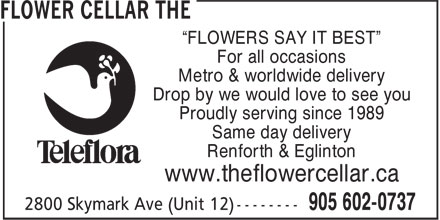 """The Flower Cellar (905-602-0737) - Display Ad - """"FLOWERS SAY IT BEST"""" For all occasions Metro & worldwide delivery Drop by we would love to see you Proudly serving since 1989 Same day delivery Renforth & Eglinton www.theflowercellar.ca"""