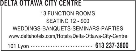 Delta Hotel (613-237-3600) - Annonce illustrée======= - 13 FUNCTION ROOMS SEATING 12 - 900 WEDDINGS-BANQUETS-SEMINARS-PARTIES www.deltahotels.com/Hotels/Delta-Ottawa-City-Centre 13 FUNCTION ROOMS SEATING 12 - 900 WEDDINGS-BANQUETS-SEMINARS-PARTIES www.deltahotels.com/Hotels/Delta-Ottawa-City-Centre