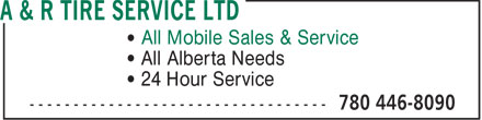 A & R Tire Service Ltd (780-446-8090) - Display Ad - All Mobile Sales & Service All Alberta Needs 24 Hour Service  All Mobile Sales & Service All Alberta Needs 24 Hour Service