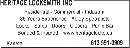 Heritage Locksmith Inc (613-591-0909) - Annonce illustrée======= - Residential - Commercial - Industrial 35 Years Experience - Abloy Specialists Locks - Safes - Doors - Closers - Panic Bar Bonded & Insured www.heritagelocks.ca Residential - Commercial - Industrial 35 Years Experience - Abloy Specialists Locks - Safes - Doors - Closers - Panic Bar Bonded & Insured www.heritagelocks.ca