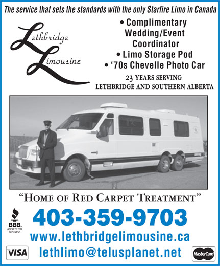 Lethbridge Limousine (403-381-4235) - Display Ad - The service that sets the standards with the only Starfire Limo in Canada Complimentary Wedding/Event Coordinator Limo Storage Pod `70s Chevelle Photo Car 23 years serving lethbridge and southern alberta Home of Red Carpet Treatment 403-359-9703 www.lethbridgelimousine.ca