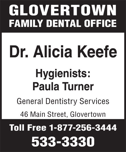 Glovertown Family Dental Office (709-533-3330) - Display Ad - GLOVERTOWN FAMILY DENTAL OFFICE Dr. Alicia Keefe Hygienists: Paula Turner General Dentistry Services 46 Main Street, Glovertown Toll Free 1-877-256-3444 533-3330