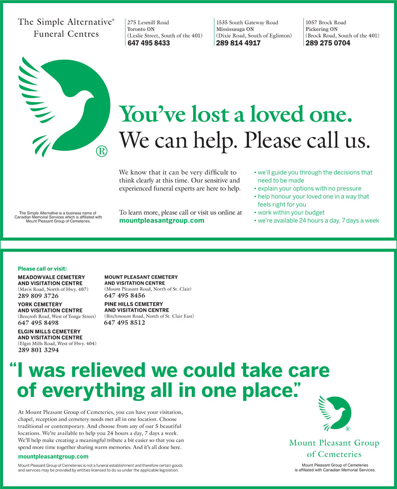 The Simple Alternative Funeral Centres (905-602-1580) - Annonce illustrée======= - mountpleasantgroup.com 647 495 8456 289 809 3726 647 495 8512 647 495 8498 289 801 3294 mountpleasantgroup.com Mount Pleasant Group of Cemeteries is affiliated with Canadian Memorial Services. Mount Pleasant Group of Cemeteries. Toronto ON Mississauga ON Pickering ON The Simple Alternative is a business name of Canadian Memorial Services which is affiliated with
