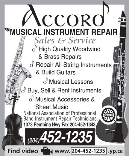 Accord Musical Instrument Repair (204-452-1235) - Annonce illustrée======= - MUSICAL INSTRUMENT REPAIR Sales & Service High Quality Woodwind & Brass Repairs Repair All String Instruments & Build Guitars Musical Lessons Buy, Sell & Rent Instruments Musical Accessories & Sheet Music National Association of Professional Band Instrument Repair Technicians. 1373 Pembina Hwy Fax 204-452-1343 (204)452-1235 www. 204-452-1235  .yp.ca  MUSICAL INSTRUMENT REPAIR Sales & Service High Quality Woodwind & Brass Repairs Repair All String Instruments & Build Guitars Musical Lessons Buy, Sell & Rent Instruments Musical Accessories & Sheet Music National Association of Professional Band Instrument Repair Technicians. 1373 Pembina Hwy Fax 204-452-1343 (204)452-1235 www. 204-452-1235  .yp.ca