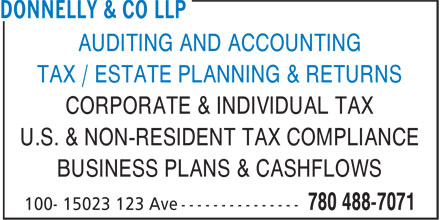Donnelly & Co LLP (780-488-7071) - Annonce illustrée======= - AUDITING AND ACCOUNTING TAX / ESTATE PLANNING & RETURNS CORPORATE & INDIVIDUAL TAX U.S. & NON-RESIDENT TAX COMPLIANCE BUSINESS PLANS & CASHFLOWS AUDITING AND ACCOUNTING TAX / ESTATE PLANNING & RETURNS CORPORATE & INDIVIDUAL TAX U.S. & NON-RESIDENT TAX COMPLIANCE BUSINESS PLANS & CASHFLOWS