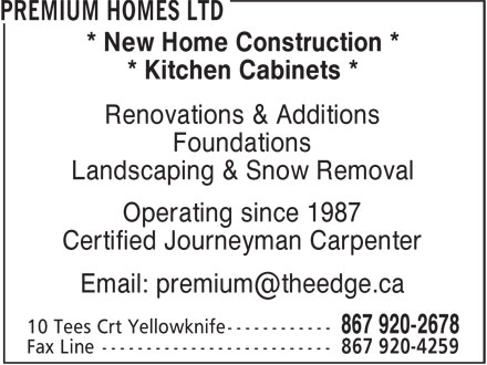 Premium Homes Ltd (867-920-2678) - Annonce illustrée======= - * New Home Construction * * Kitchen Cabinets * Renovations & Additions Foundations Landscaping & Snow Removal Operating since 1987 Certified Journeyman Carpenter