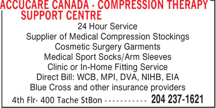 Accucare Canada-Compression Therapy Support Centre (204-237-1621) - Annonce illustrée======= - 24 Hour Service Supplier of Medical Compression Stockings Cosmetic Surgery Garments Medical Sport Socks/Arm Sleeves Clinic or In-Home Fitting Service Direct Bill: WCB, MPI, DVA, NIHB, EIA Blue Cross and other insurance providers