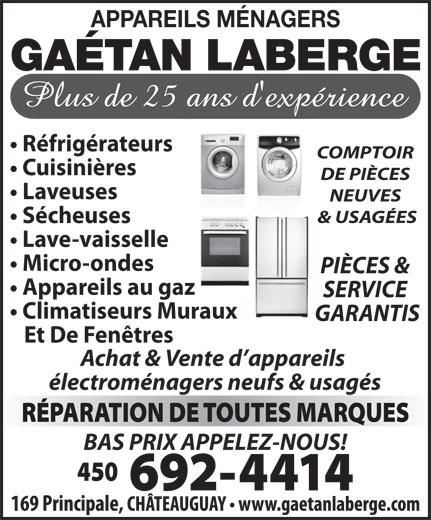 Appareils Ménagers Gaétan Laberge (450-692-4414) - Annonce illustrée======= - Micro-ondes PIÈCES & Appareils au gaz SERVICE Climatiseurs Muraux GARANTIS Et De Fenêtres Achat & Vente d appareils électroménagers neufs & usagés BAS PRIX APPELEZ-NOUS! APPAREILS MÉNAGERS GAÉTAN LABERGE Réfrigérateurs COMPTOIR Cuisinières DE PIÈCES Laveuses NEUVES & USAGÉES Sécheuses Lave-vaisselle