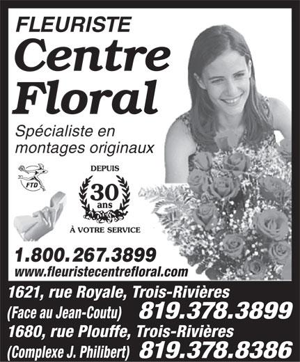 Fleuriste Centre Floral Enr (819-378-3899) - Annonce illustrée======= - FLEURISTE Centre Floral Spécialiste en montages originaux 1.800.267.3899 www.fleuristecentrefloral.com 1621, rue Royale, Trois-Rivières (Face au Jean-Coutu) 1680, rue Plouffe, Trois-Rivières (Complexe J. Philibert)