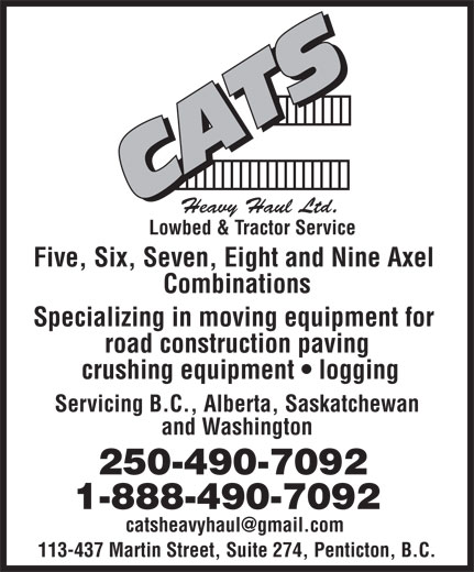 Cats Heavy Haul Low Bed & Tractor Service (1-888-490-7092) - Display Ad - Heavy Haul Ltd. Lowbed & Tractor Service Five, Six, Seven, Eight and Nine Axel Combinations Specializing in moving equipment for road construction paving crushing equipment   logging Servicing B.C., Alberta, Saskatchewan and Washington 250-490-7092 1-888-490-7092 113-437 Martin Street, Suite 274, Penticton, B.C.