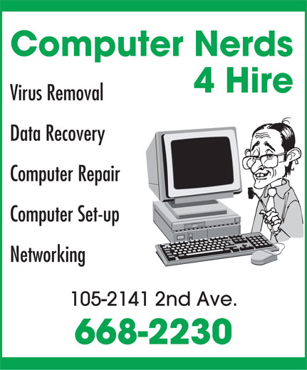 Computer Nerds 4 Hire (867-668-2230) - Annonce illustrée======= - Virus Removal Data Recovery Computer Repair Computer Set-up Networking 105-2141 2nd Ave. 668-2230 Computer Nerds 4 Hire