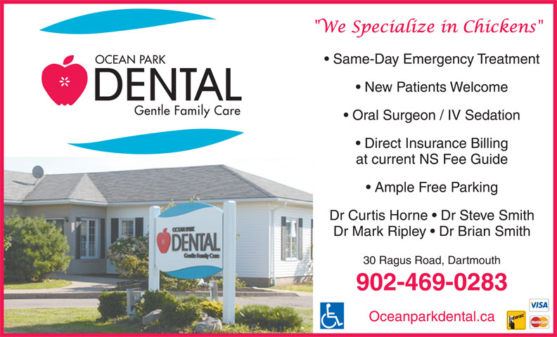 Ocean Park Dental (902-469-0283) - Display Ad - Same-Day Emergency Treatment New Patients Welcome Oral Surgeon / IV Sedation at current NS Fee Guide Ample Free Parking Dr Curtis Horne   Dr Steve Smith Dr Mark Ripley   Dr Brian Smith 30 Ragus Road, Dartmouth 902-469-0283 Direct Insurance Billing Oceanparkdental.ca