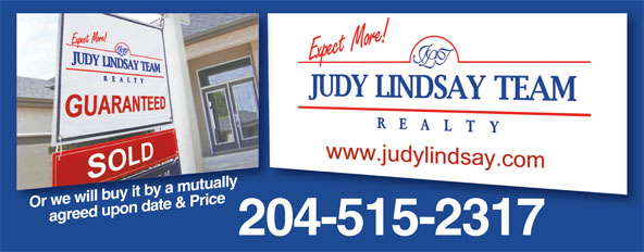 Judy Lindsay Team Realty (204-925-2900) - Display Ad - Or we will buy it by a mutually  agreed upon date & Price 204-515-2317