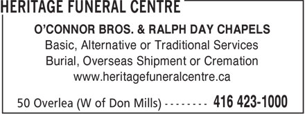 Heritage Funeral Centre (416-423-1000) - Display Ad - O'CONNOR BROS. & RALPH DAY CHAPELS Basic, Alternative or Traditional Services Burial, Overseas Shipment or Cremation www.heritagefuneralcentre.ca  O'CONNOR BROS. & RALPH DAY CHAPELS Basic, Alternative or Traditional Services Burial, Overseas Shipment or Cremation www.heritagefuneralcentre.ca  O'CONNOR BROS. & RALPH DAY CHAPELS Basic, Alternative or Traditional Services Burial, Overseas Shipment or Cremation www.heritagefuneralcentre.ca  O'CONNOR BROS. & RALPH DAY CHAPELS Basic, Alternative or Traditional Services Burial, Overseas Shipment or Cremation www.heritagefuneralcentre.ca  O'CONNOR BROS. & RALPH DAY CHAPELS Basic, Alternative or Traditional Services Burial, Overseas Shipment or Cremation www.heritagefuneralcentre.ca  O'CONNOR BROS. & RALPH DAY CHAPELS Basic, Alternative or Traditional Services Burial, Overseas Shipment or Cremation www.heritagefuneralcentre.ca  O'CONNOR BROS. & RALPH DAY CHAPELS Basic, Alternative or Traditional Services Burial, Overseas Shipment or Cremation www.heritagefuneralcentre.ca  O'CONNOR BROS. & RALPH DAY CHAPELS Basic, Alternative or Traditional Services Burial, Overseas Shipment or Cremation www.heritagefuneralcentre.ca
