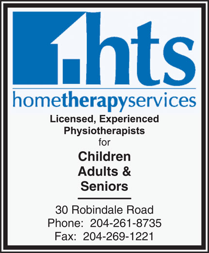 HTS Home Therapy Services (204-261-8735) - Annonce illustrée======= - for Children Adults & Seniors 30 Robindale Road Phone:  204-261-8735 Fax:  204-269-1221 Children Adults & Seniors 30 Robindale Road Phone:  204-261-8735 Fax:  204-269-1221 for