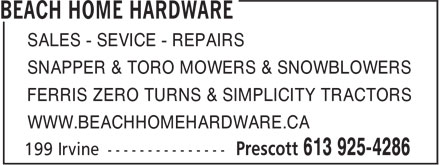 Home Hardware (613-925-4286) - Annonce illustrée======= - SALES - SEVICE - REPAIRS SNAPPER & TORO MOWERS & SNOWBLOWERS FERRIS ZERO TURNS & SIMPLICITY TRACTORS WWW.BEACHHOMEHARDWARE.CA