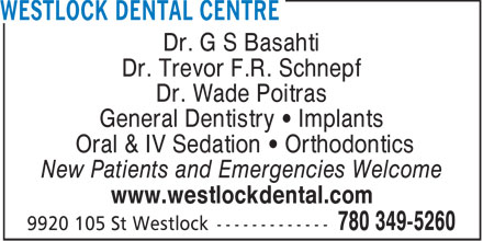 Westlock Dental Centre (780-349-5260) - Display Ad - Dr. G S Basahti Dr. Trevor F.R. Schnepf Dr. Wade Poitras General Dentistry   Implants Oral & IV Sedation   Orthodontics New Patients and Emergencies Welcome www.westlockdental.com
