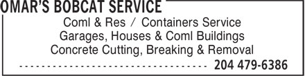 Omar's Bobcat Service (204-479-6386) - Display Ad - Garages, Houses & Coml Buildings Concrete Cutting, Breaking & Removal Coml & Res / Containers Service