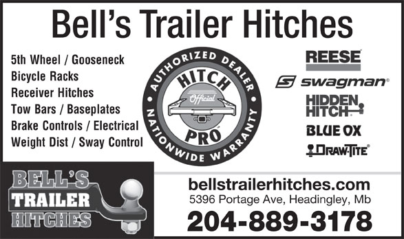 Bell's Trailer Hitches (204-889-3178) - Annonce illustrée======= - Bell s Trailer Hitches 5th Wheel / Gooseneck Bicycle Racks Receiver Hitches Tow Bars / Baseplates Brake Controls / Electrical Weight Dist / Sway Control bellstrailerhitches.com 5396 Portage Ave, Headingley, Mb 204-889-3178  Bell s Trailer Hitches 5th Wheel / Gooseneck Bicycle Racks Receiver Hitches Tow Bars / Baseplates Brake Controls / Electrical Weight Dist / Sway Control bellstrailerhitches.com 5396 Portage Ave, Headingley, Mb 204-889-3178