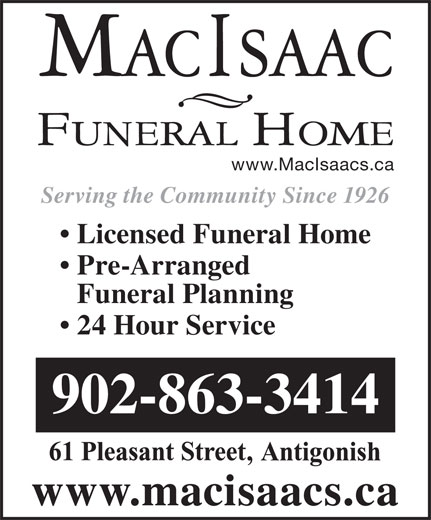 MacIsaac Funeral Home (902-863-3414) - Display Ad - Pre-Arranged Licensed Funeral Home Serving the Community Since 1926 24 Hour Service www.macisaacs.ca Funeral Planning 902-863-3414 www.MacIsaacs.ca