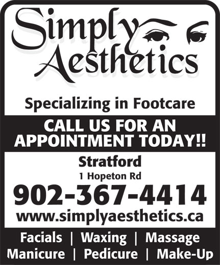 Simply Aesthetics (902-367-4414) - Annonce illustrée======= - Specializing in Footcare CALL US FOR AN APPOINTMENT TODAY!! Stratford 1 Hopeton Rd 902-367-4414 www.simplyaesthetics.ca Facials Waxing Massage Manicure Pedicure Make-Up