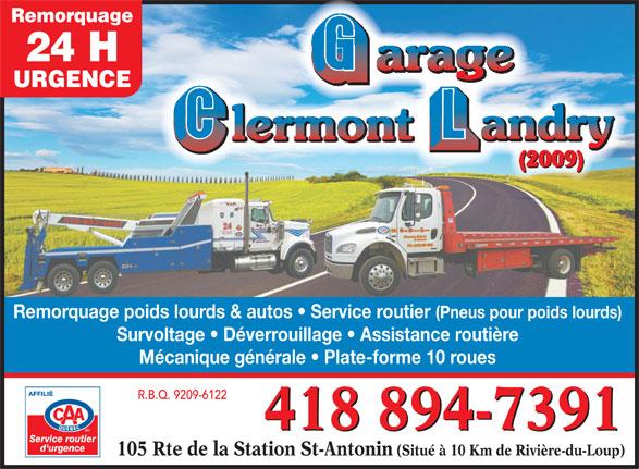 Garage Clermont Landry (2009) (418-867-4601) - Annonce illustrée======= - Remorquage 24 H URGENCE Remorquage poids lourds & autos   Service routier (Pneus pour poids lourds) Survoltage   Déverrouillage   Assistance routière Mécanique générale   Plate-forme 10 roues AFFILIÉ R.B.Q. 9209-6122 418 894-7391 Service routier d'urgence 105 Rte de la Station St-Antonin (Situé à 10 Km de Rivière-du-Loup)