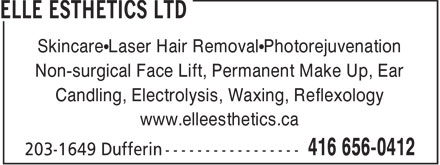 Elle Esthetics Ltd (416-656-0412) - Display Ad - Skincare Laser Hair Removal Photorejuvenation Non-surgical Face Lift, Permanent Make Up, Ear Candling, Electrolysis, Waxing, Reflexology www.elleesthetics.ca