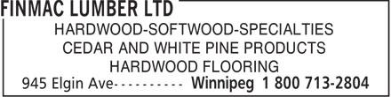 Finmac Lumber Ltd (204-786-7694) - Annonce illustrée======= - HARDWOOD-SOFTWOOD-SPECIALTIES CEDAR AND WHITE PINE PRODUCTS HARDWOOD FLOORING  HARDWOOD-SOFTWOOD-SPECIALTIES CEDAR AND WHITE PINE PRODUCTS HARDWOOD FLOORING  HARDWOOD-SOFTWOOD-SPECIALTIES CEDAR AND WHITE PINE PRODUCTS HARDWOOD FLOORING