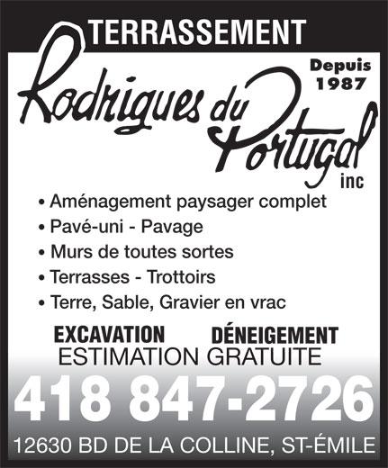 Terrassement Rodrigues Du Portugal Inc (418-847-2726) - Annonce illustrée======= - Depuis 1987 inc Aménagement paysager complet Pavé-uni - Pavage Murs de toutes sortes Terrasses - Trottoirs Terre, Sable, Gravier en vrac EXCAVATION DÉNEIGEMENT ESTIMATION GRATUITE 418 847-2726 12630 BD DE LA COLLINE, ST-ÉMILE