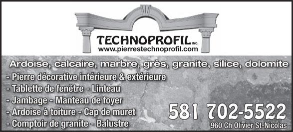 Les Pierres Technoprofil Inc (418-831-4422) - Annonce illustrée======= - INC. TECHNOPROFIL www.pierrestechnoprofil.com Ardoise, calcaire, marbre, grès, granite, silice, dolomite - Pierre décorative intérieure & extérieurePi décativintéri &xtérie - Tablette de fenêtre - Linteau - Jambage - Manteau de foyer - Ardoise à toiture - Cap de muret 581 702-55225 - Comptoir de granite - Balustre 960 Ch Olivier St-Nicolas